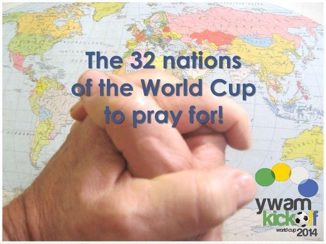 The 32 nations of the World Cup to pray for!