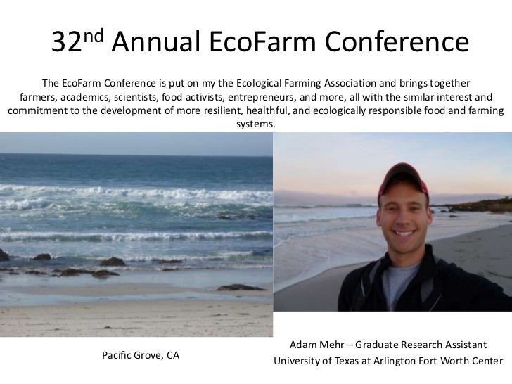 32nd         Annual EcoFarm Conference      The EcoFarm Conference is put on my the Ecological Farming Association and bri...
