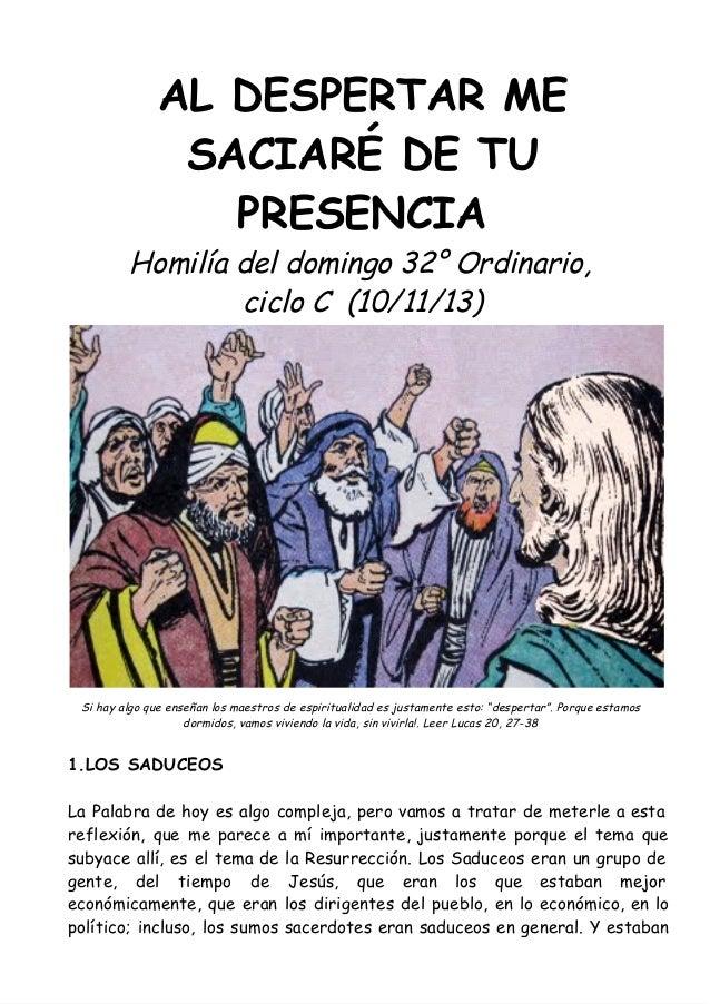 AL DESPERTAR ME SACIARÉ DE TU PRESENCIA  Homilía del domingo 32° Ordinario, ciclo C (10/11/13)  Si hay algo que enseñan lo...