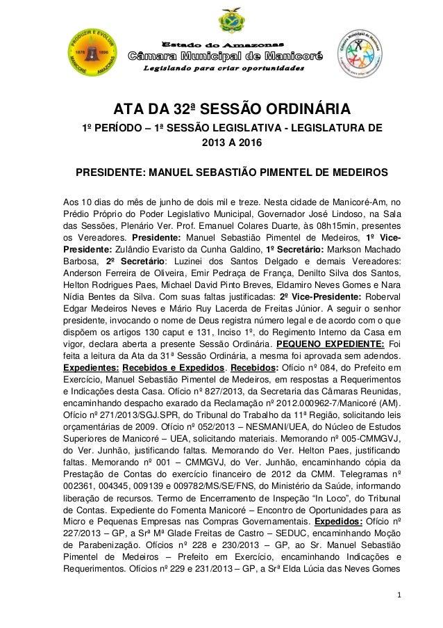 ATA DA 32ª SESSÃO ORDINÁRIA 1º PERÍODO – 1ª SESSÃO LEGISLATIVA - LEGISLATURA DE 2013 A 2016 PRESIDENTE: MANUEL SEBASTIÃO P...