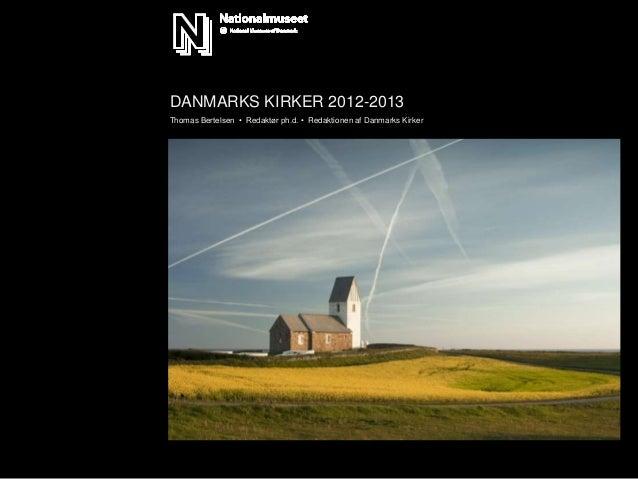 DANMARKS KIRKER 2012-2013 Thomas Bertelsen • Redaktør ph.d. • Redaktionen af Danmarks Kirker