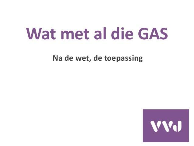 Wat met al die GAS Na de wet, de toepassing