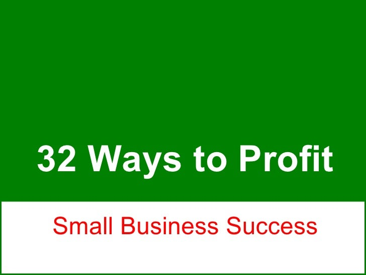 Small Business Success 32 Ways to Profit