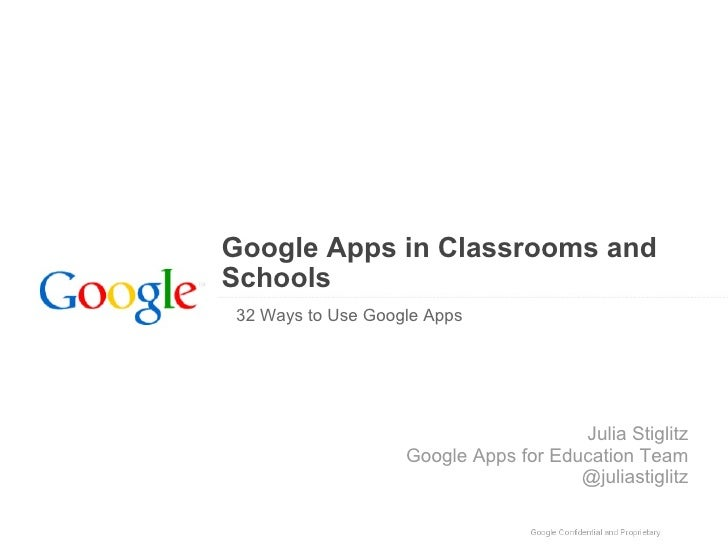 Google Apps in Classrooms and Schools  32 Ways to Use Google Apps Julia Stiglitz Google Apps for Education Team @juliastig...
