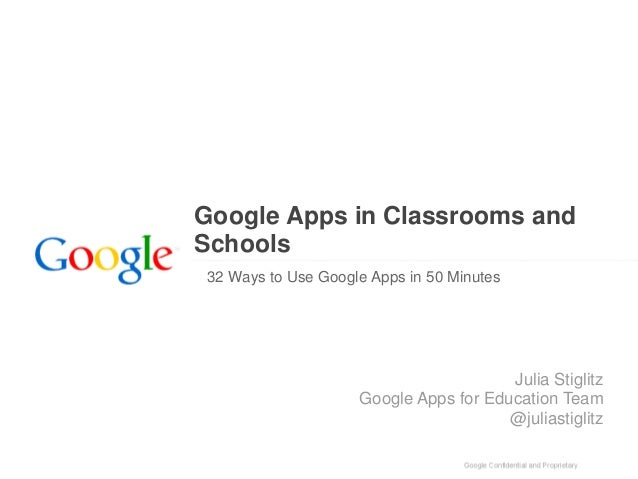 Google Apps in Classrooms and Schools 32 Ways to Use Google Apps in 50 Minutes Julia Stiglitz Google Apps for Education Te...