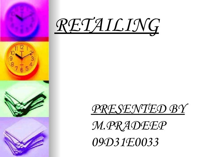 PRESENTED BY M.PRADEEP 09D31E0033 RETAILING