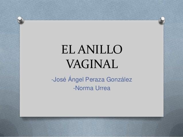 EL ANILLO VAGINAL -José Ángel Peraza González -Norma Urrea