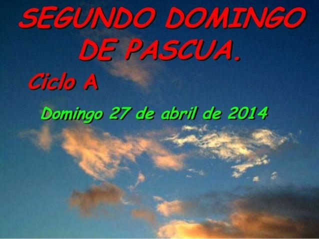 Ciclo A SEGUNDO DOMINGO DE PASCUA. Domingo 27 de abril de 2014