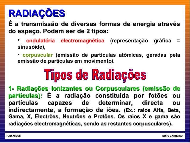 RADIAÇÕES NUNO CARNEIRO RADIAÇÕESRADIAÇÕES É a transmissão de diversas formas de energia atravésÉ a transmissão de diversa...