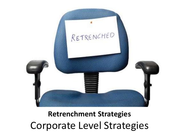 Retrenchment Strategies Corporate Level Strategies