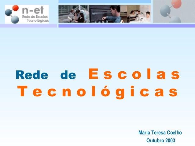 Rede de E s c o l a s T e c n o l ó g i c a s Maria Teresa Coelho Outubro 2003