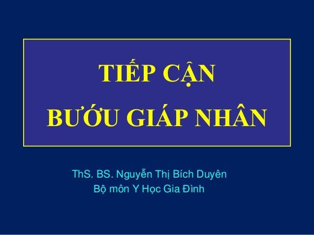 TIẾP CẬN BƯỚU GIÁP NHÂN ThS. BS. Nguyễn Thị Bích Duyên Bộ môn Y Học Gia Đình