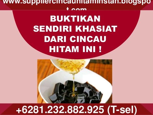 www.suppliercincauhitaminstan.blogspo t.com +6281.232.882.925 (T-sel) BUKTIKAN SENDIRI KHASIAT DARI CINCAU HITAM INI !