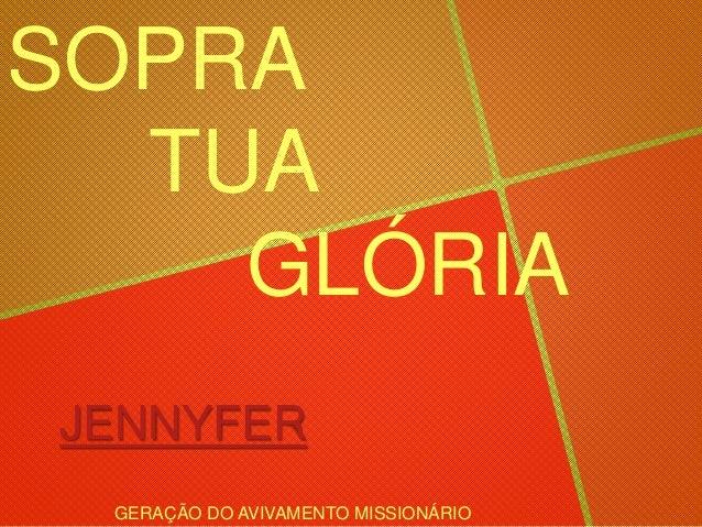 JENNYFER SOPRA TUA GLÓRIA GERAÇÃO DO AVIVAMENTO MISSIONÁRIO