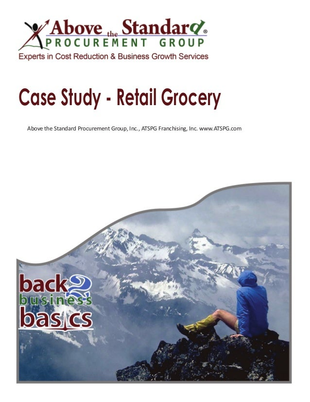 Case Study - Retail Grocery Above the Standard Procurement Group, Inc., ATSPG Franchising, Inc. www.ATSPG.com