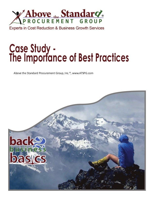 Case Study - The Importance of Best Practices Above the Standard Procurement Group, Inc.®, www.ATSPG.com