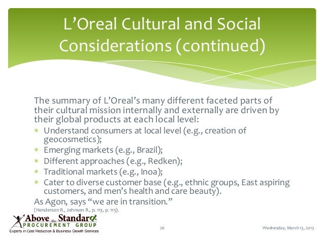 l'oreal global brand local knowledge L'oréal: global brand, local knowledge  you need a global brand, which is then adapted to the key markets on the key continents in order to offer consumers the right and relevant products, which is what unive ersalization is all about1.