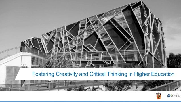 Fostering Creativity and Critical Thinking in Higher Education