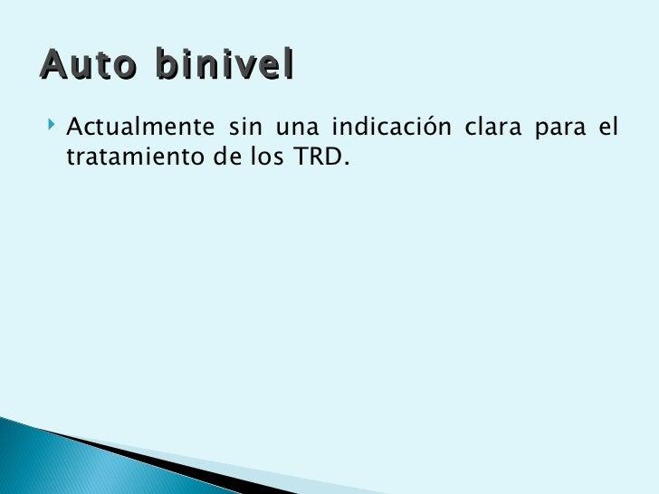 Auto binivel   Actualmente sin una indicación clara para el    tratamiento de los TRD.