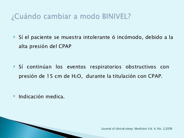    Sí el paciente se muestra intolerante ó incómodo, debido a la    alta presión del CPAP   Sí continúan los eventos res...
