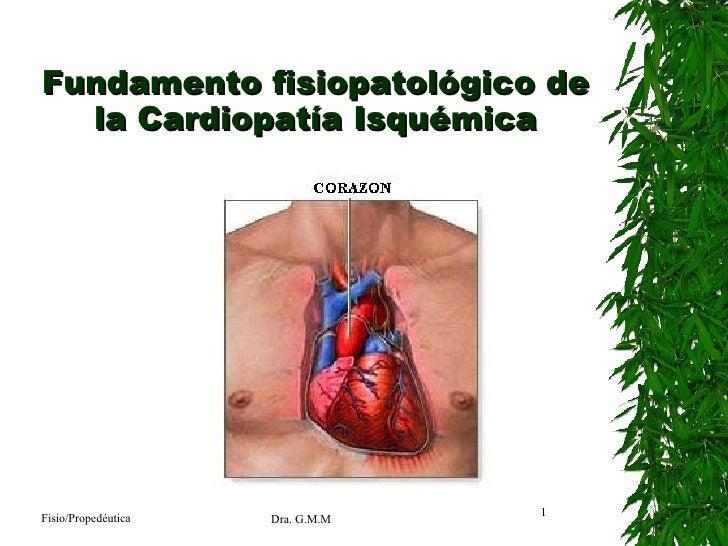 Fundamento fisiopatológico de la Cardiopatía Isquémica Fisio/Propedéutica Dra. G.M.M