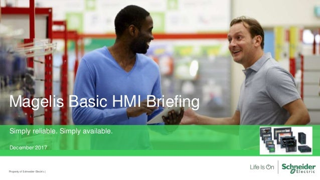 Property of Schneider Electric | Magelis Basic HMI Briefing Simply reliable. Simply available. December 2017