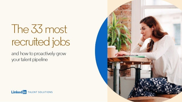 The33most recruitedjobs and how to proactively grow your talent pipeline