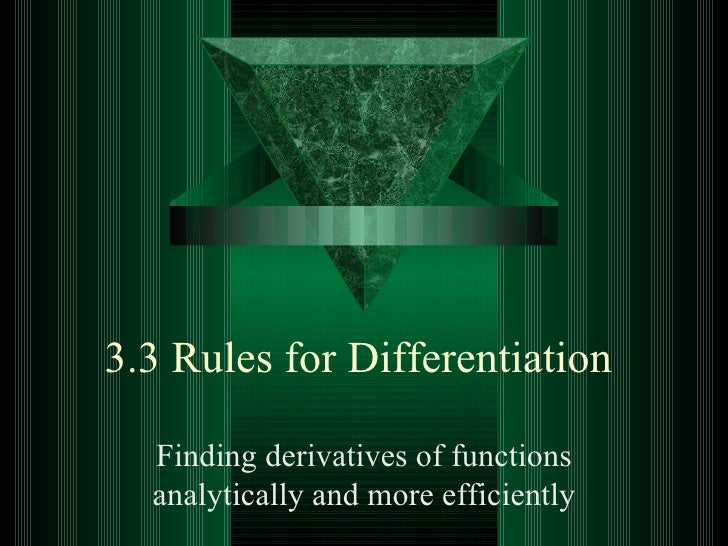 3.3 Rules for Differentiation  Finding derivatives of functions analytically and more efficiently