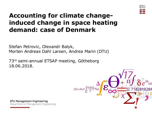 Accounting for climate change- induced change in space heating demand: case of Denmark Stefan Petrovic, Olexandr Balyk, Mo...