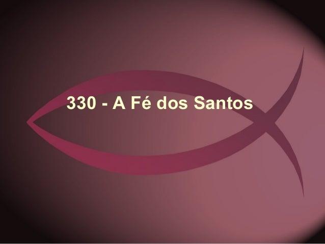 330 - A Fé dos Santos