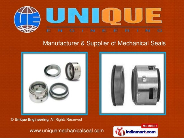 © Unique Engineering, All Rights Reserved www.uniquemechanicalseal.com Manufacturer & Supplier of Mechanical Seals