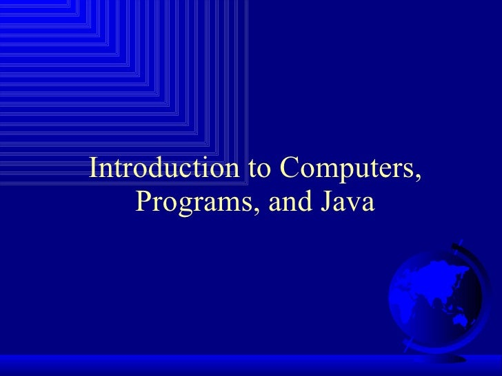 Introduction to Computers, Programs, and Java