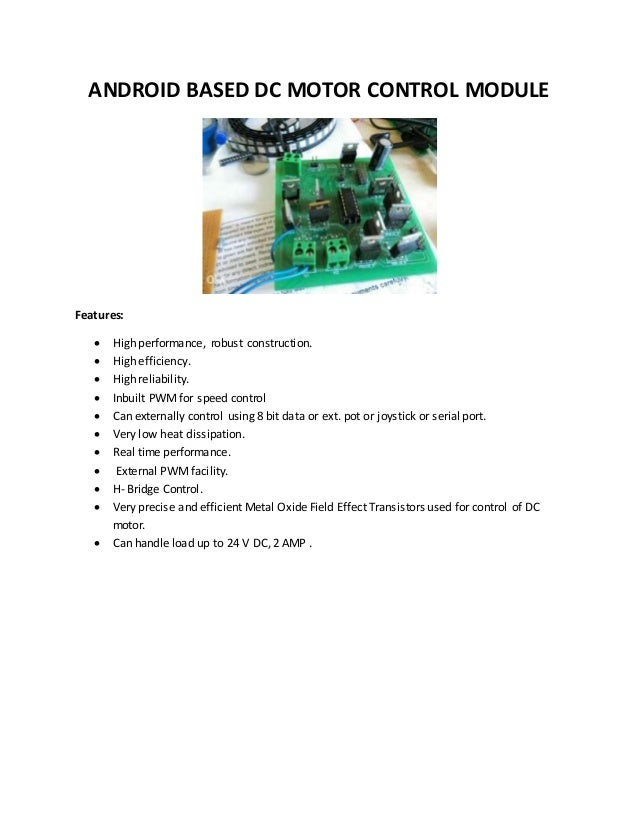 ANDROID BASED DC MOTOR CONTROL MODULE Features:  High performance, robust construction.  High efficiency.  High reliabi...