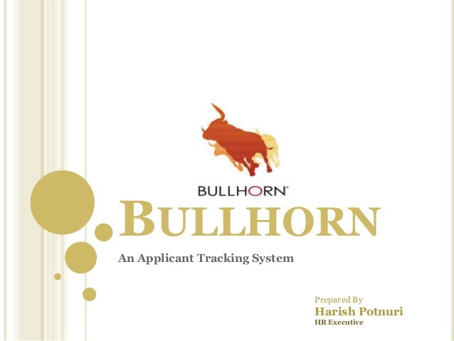 BULLHORN An Applicant Tracking System Prepared By Harish Potnuri HR Executive