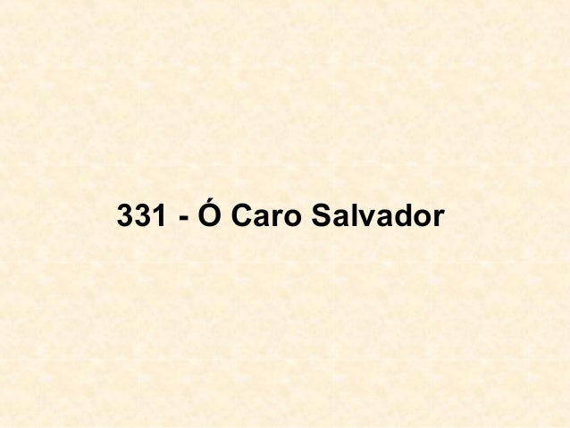 331 - Ó Caro Salvador