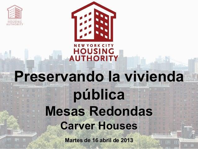Preservando la vivienda        pública    Mesas Redondas      Carver Houses      Martes de 16 abril de 2013