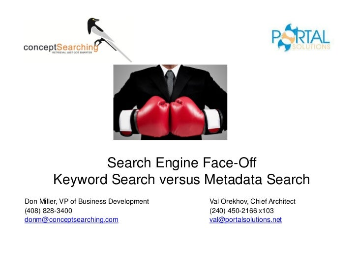 Search Engine Face-Off        Keyword Search versus Metadata SearchDon Miller, VP of Business Development   Val Orekhov, C...