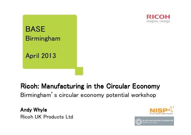 BASE Birmingham April 2013  Ricoh: Manufacturing in the Circular Economy Birmingham's circular economy potential workshop ...