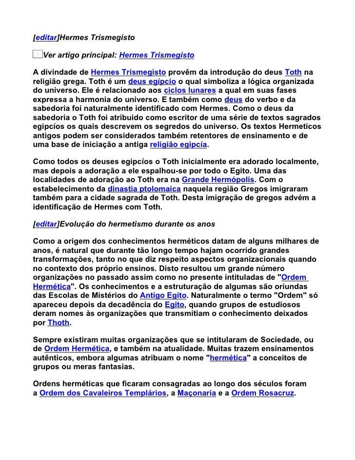 [editar]Hermes Trismegisto    Ver artigo principal: Hermes Trismegisto  A divindade de Hermes Trismegisto provêm da introd...