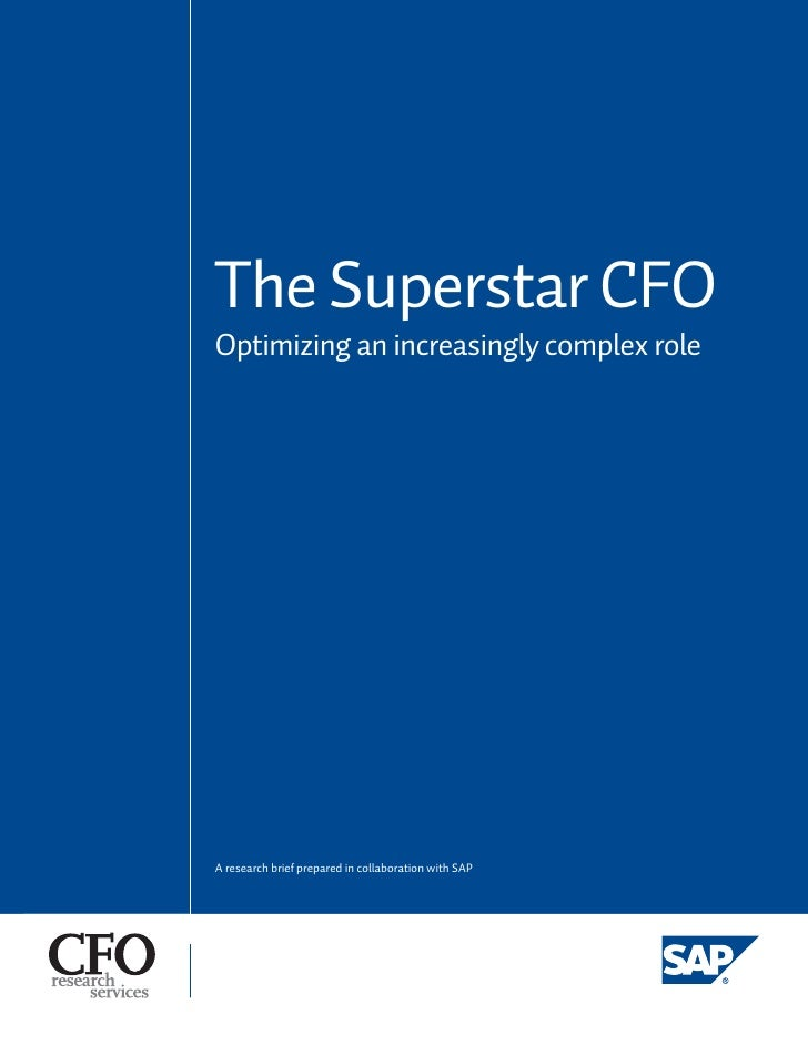 The Superstar CFO Optimizing an increasingly complex role     A research brief prepared in collaboration with SAP