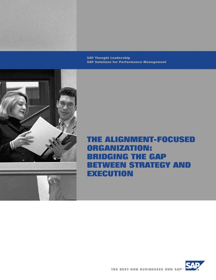 SAP Thought Leadership SAP Solutions for Performance Management     THE ALIGNMENT-FOCUSED ORGANIZATION: BRIDGING THE GAP B...