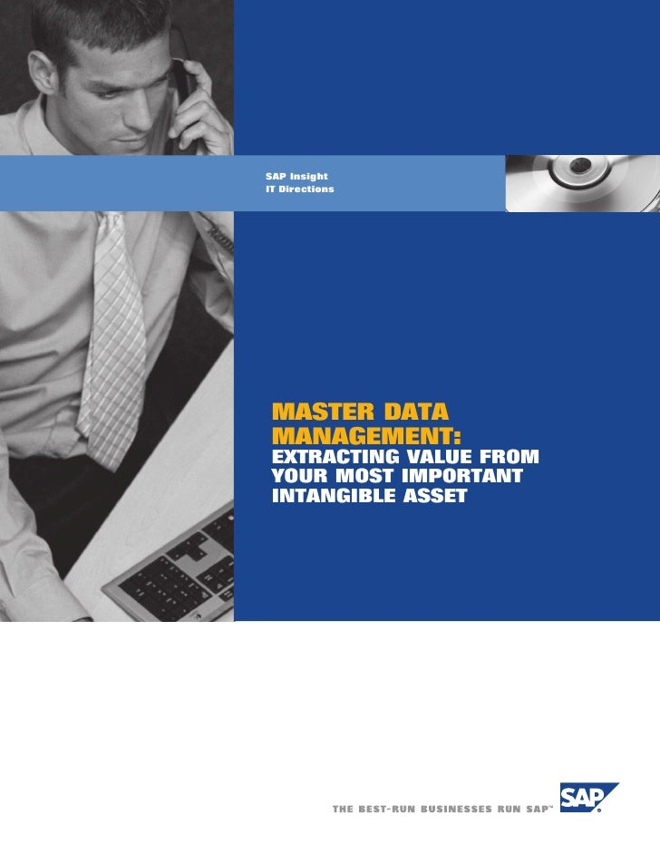 SAP Insight IT Directions      MASTER DATA  MANAGEMENT::  EXTRACTING VALUE FROM  YOUR MOST IMPORTANT  INTANGIBLE ASSET