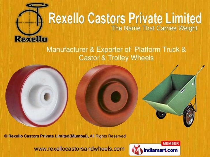 Manufacturer & Exporter of Platform Truck &                              Castor & Trolley Wheels© Rexello Castors Private ...
