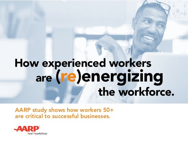 How experienced workers the workforce. AARP study shows how workers 50+ are critical to successful businesses. are (re)ene...