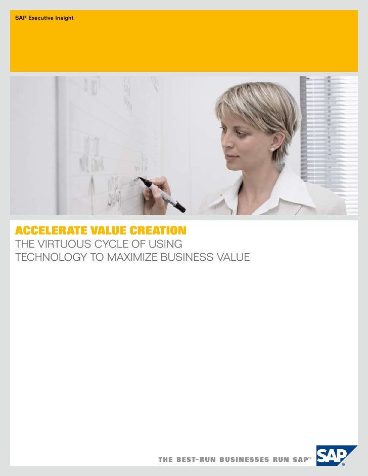 SAP Executive Insight     AccelerAte VAlue creAtion The VirTuous CyCle of using TeChnology To MaxiMize Business Value