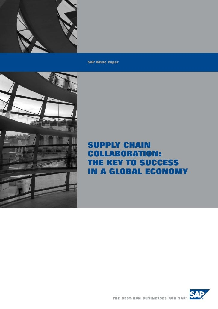 SAP White Paper     SUPPLY CHAIN COLLABORATION: THE KEY TO SUCCESS IN A GLOBAL ECONOMY