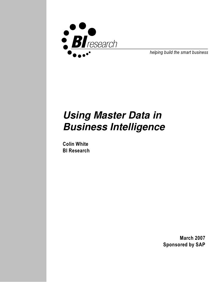 helping build the smart business     Using Master Data in Business Intelligence Colin White BI Research                   ...