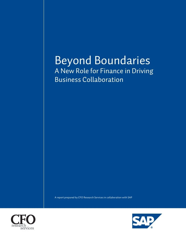Beyond Boundaries A New Role for Finance in Driving Business Collaboration     A report prepared by CFO Research Services ...