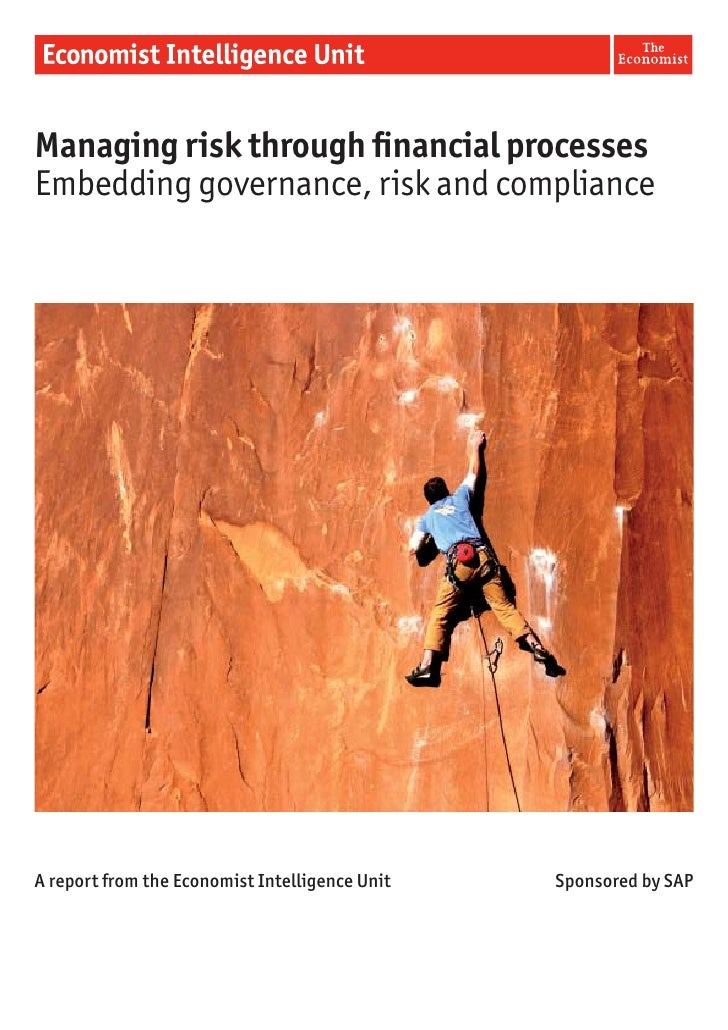Managing risk through Þnancial processes Embedding governance, risk and compliance     A report from the Economist Intelli...