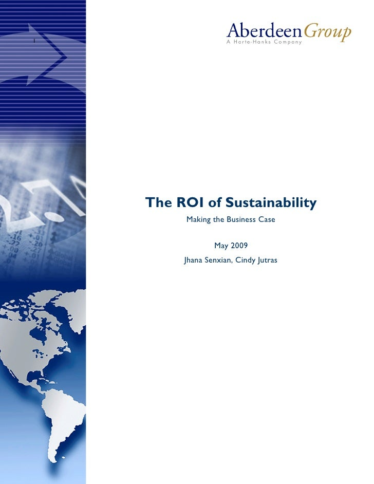 1         The ROI of Sustainability           Making the Business Case                    May 2009          Jhana Senxian,...